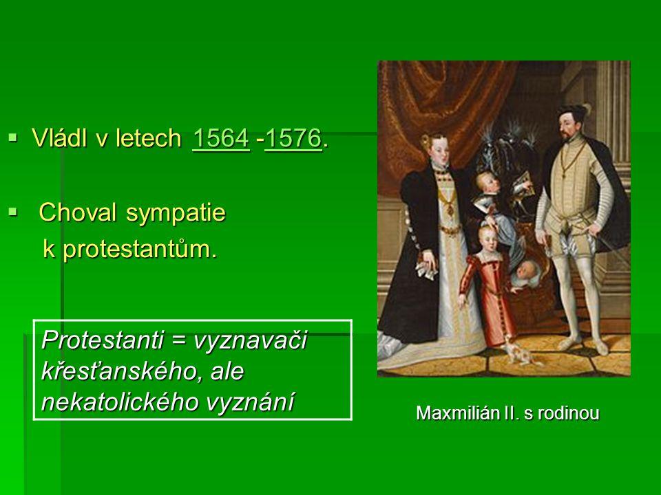 Maxmilián II. s rodinou  Vládl v letech 1564 -1576.