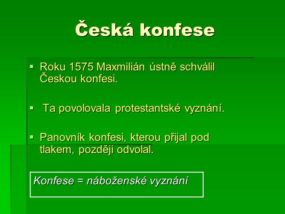 Česká konfese  Roku 1575 Maxmilián ústně schválil Českou konfesi.