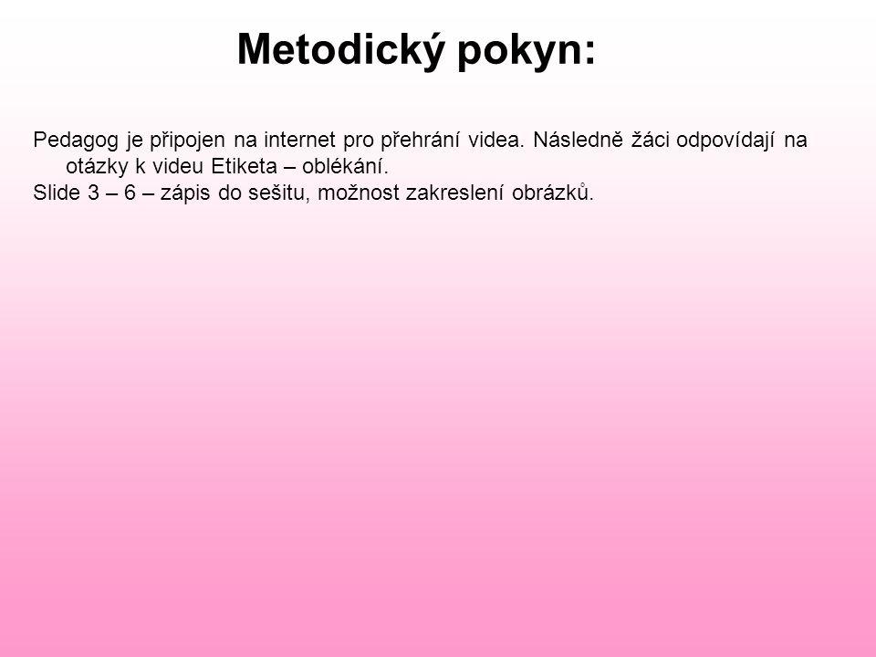 Metodický pokyn: Pedagog je připojen na internet pro přehrání videa. Následně žáci odpovídají na otázky k videu Etiketa – oblékání. Slide 3 – 6 – zápi