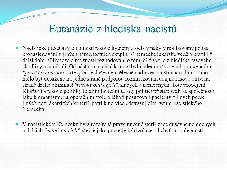 Eutanázie z hlediska nacistů Nacistické představy o nutnosti rasové hygieny a očisty nebyly realizovány pouze pronásledováním jiných národnostních sku
