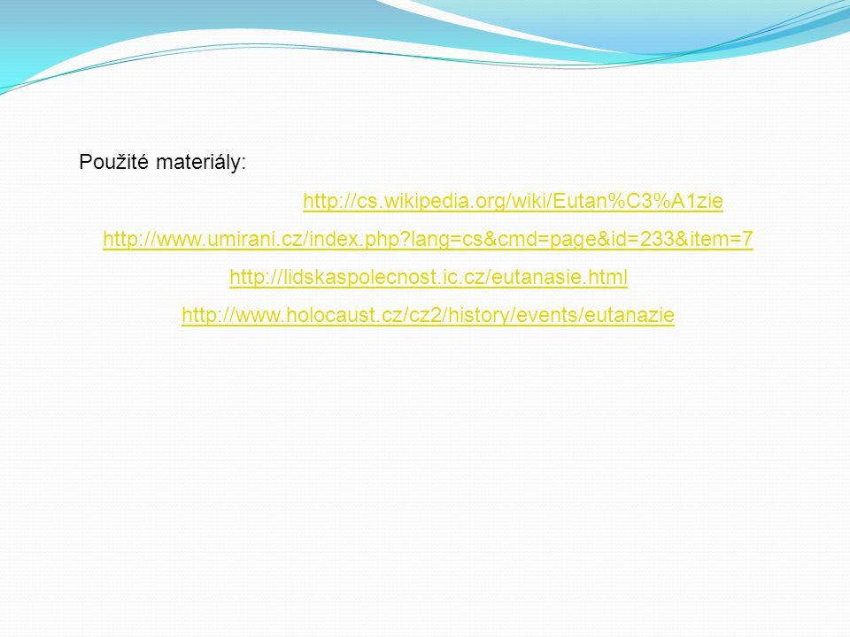 Použité materiály: http://cs.wikipedia.org/wiki/Eutan%C3%A1zie http://www.umirani.cz/index.php?lang=cs&cmd=page&id=233&item=7 http://lidskaspolecnost.