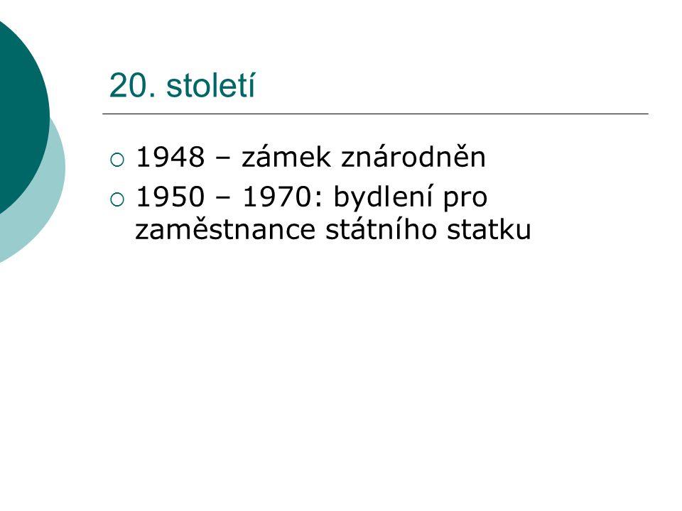 20. století  1948 – zámek znárodněn  1950 – 1970: bydlení pro zaměstnance státního statku
