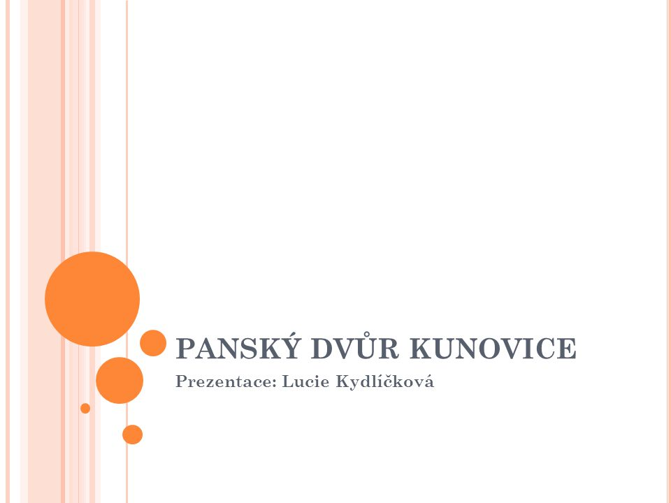 PANSKÝ DVŮR KUNOVICE Prezentace: Lucie Kydlíčková