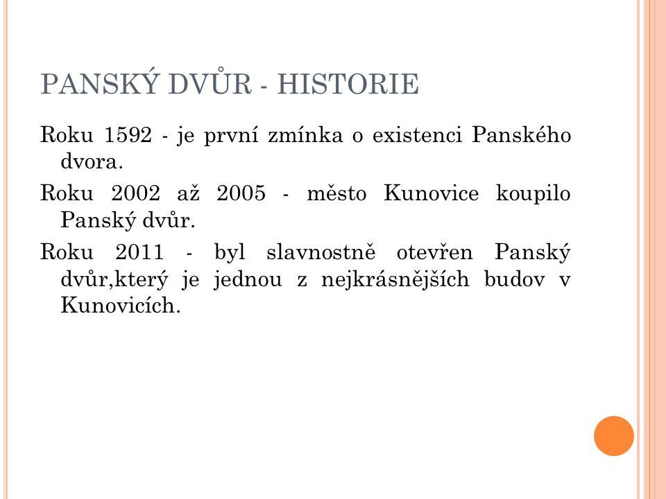 PANSKÝ DVŮR - HISTORIE Roku 1592 - je první zmínka o existenci Panského dvora. Roku 2002 až 2005 - město Kunovice koupilo Panský dvůr. Roku 2011 - byl