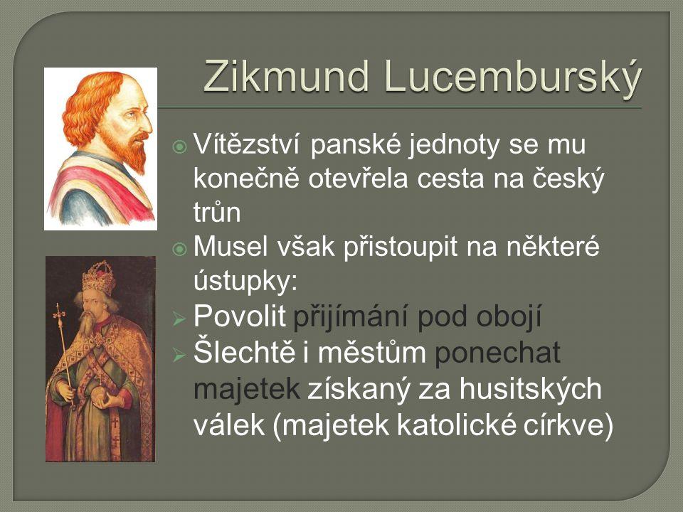  Vítězství panské jednoty se mu konečně otevřela cesta na český trůn  Musel však přistoupit na některé ústupky:  Povolit přijímání pod obojí  Šlechtě i městům ponechat majetek získaný za husitských válek (majetek katolické církve)
