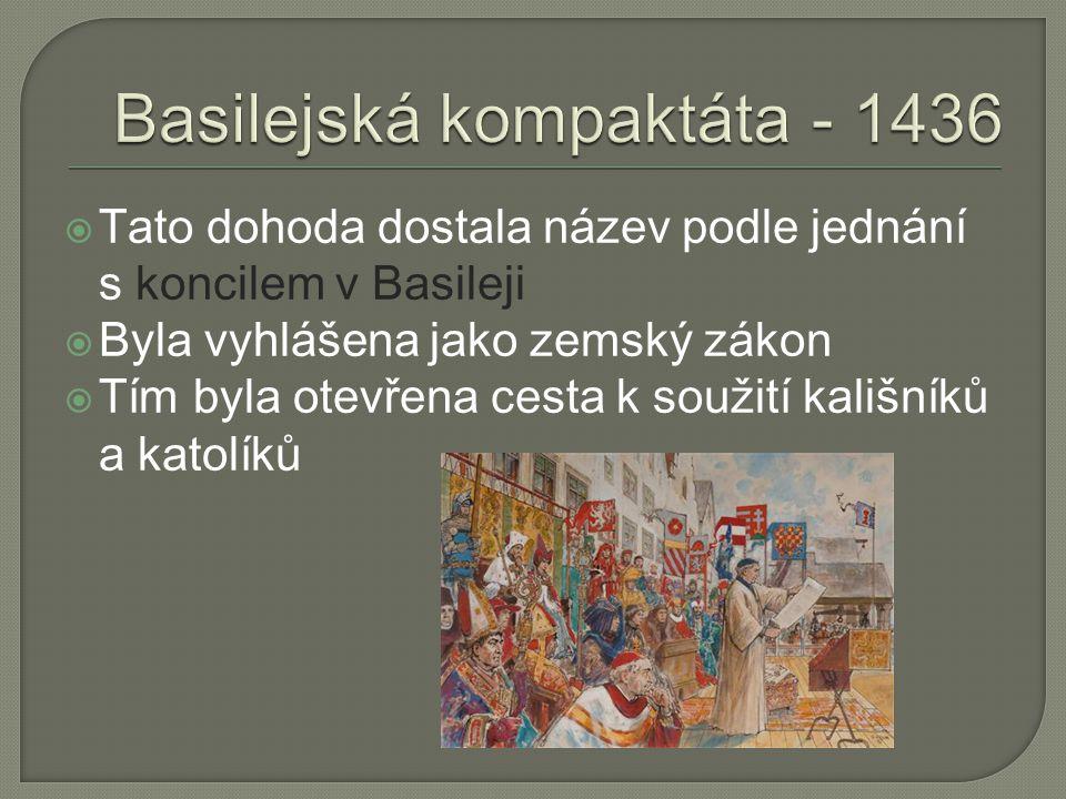  Tato dohoda dostala název podle jednání s koncilem v Basileji  Byla vyhlášena jako zemský zákon  Tím byla otevřena cesta k soužití kališníků a katolíků