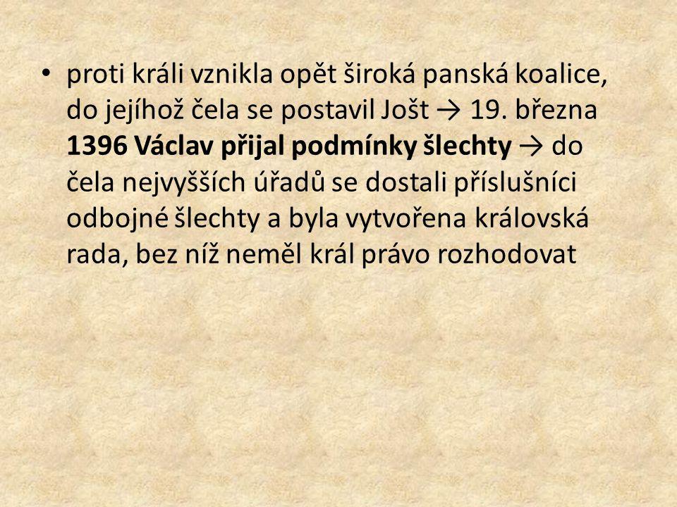 proti králi vznikla opět široká panská koalice, do jejíhož čela se postavil Jošt → 19.