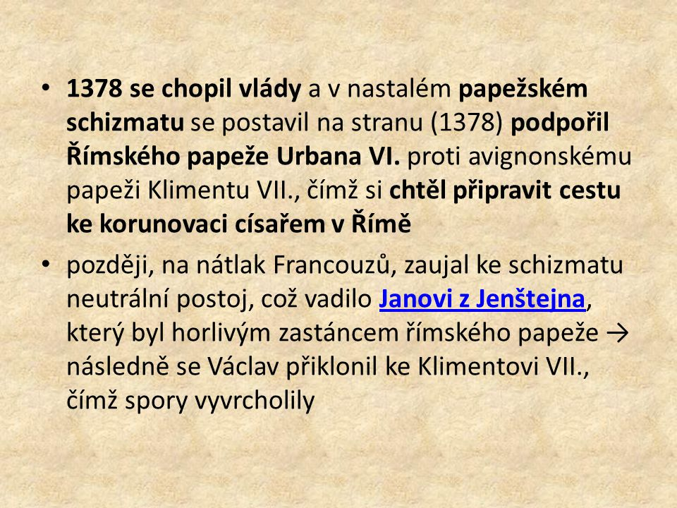 1378 se chopil vlády a v nastalém papežském schizmatu se postavil na stranu (1378) podpořil Římského papeže Urbana VI.