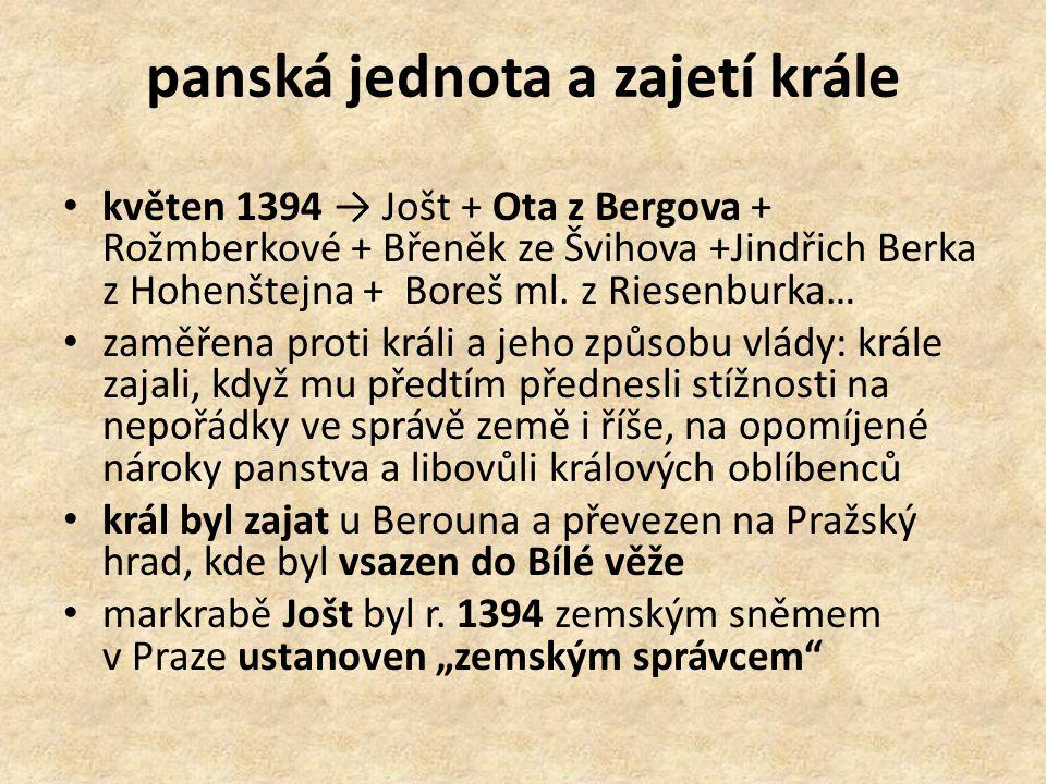 panská jednota a zajetí krále květen 1394 → Jošt + Ota z Bergova + Rožmberkové + Břeněk ze Švihova +Jindřich Berka z Hohenštejna + Boreš ml.
