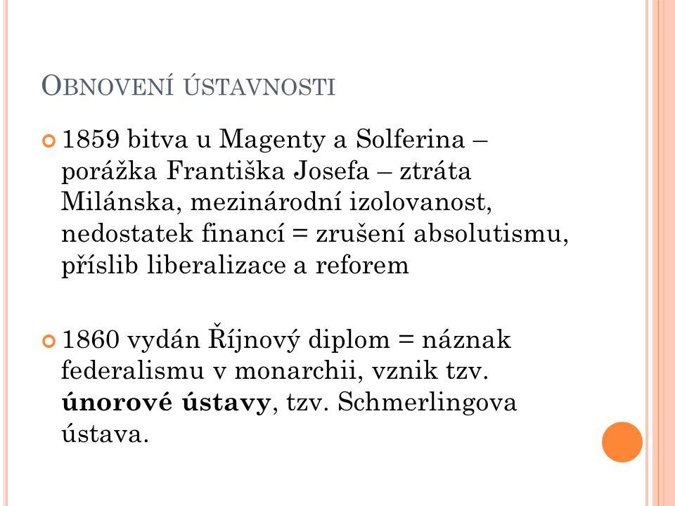 Ř ÍJNOVÝ DIPLOM 1860 Zákonodárný sbor = říšská rada – rozdělena na širší – záležitosti celé monarchie, užší – jen pro neuherské země.