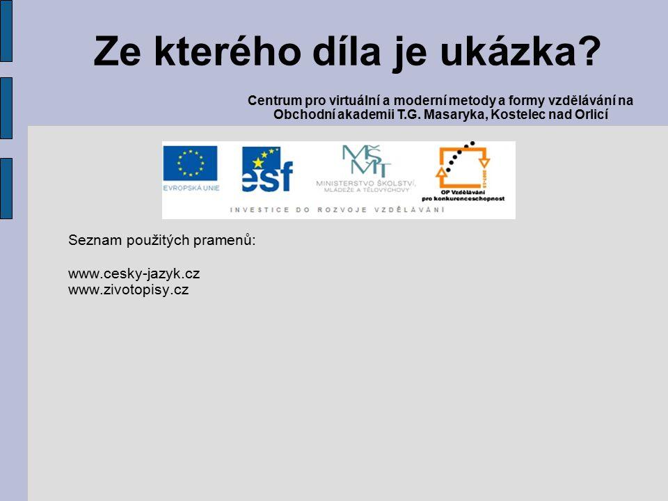 Seznam použitých pramenů: www.cesky-jazyk.cz www.zivotopisy.cz Ze kterého díla je ukázka.