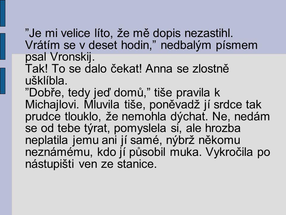 Je mi velice líto, že mě dopis nezastihl. Vrátím se v deset hodin, nedbalým písmem psal Vronskij.
