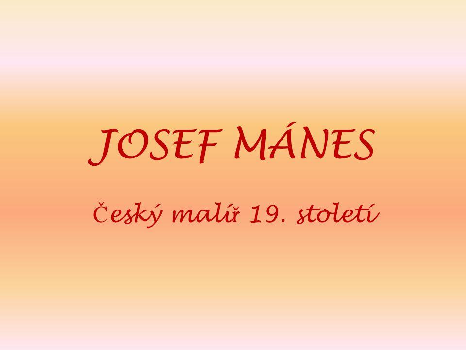 JOSEF MÁNES Č eský malí ř 19. století