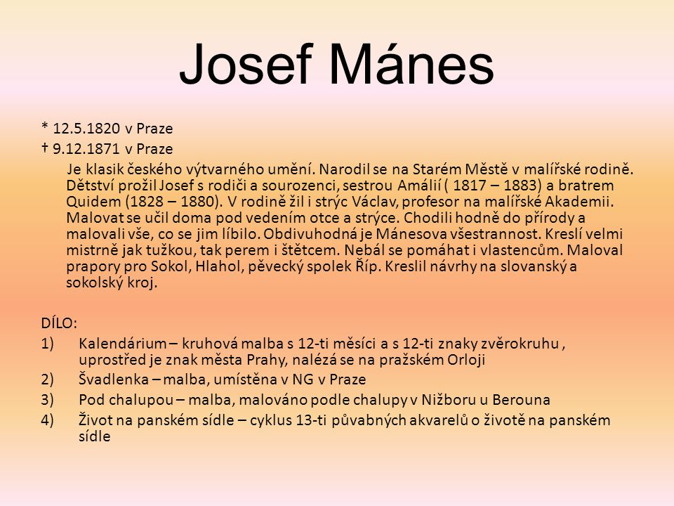 * 12.5.1820 v Praze † 9.12.1871 v Praze Je klasik českého výtvarného umění. Narodil se na Starém Městě v malířské rodině. Dětství prožil Josef s rodič
