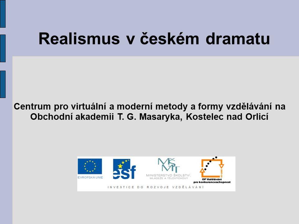 Realismus v českém dramatu Centrum pro virtuální a moderní metody a formy vzdělávání na Obchodní akademii T.