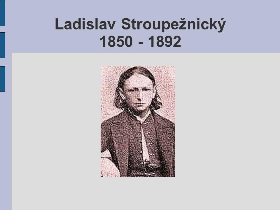 Ladislav Stroupežnický 1850 - 1892