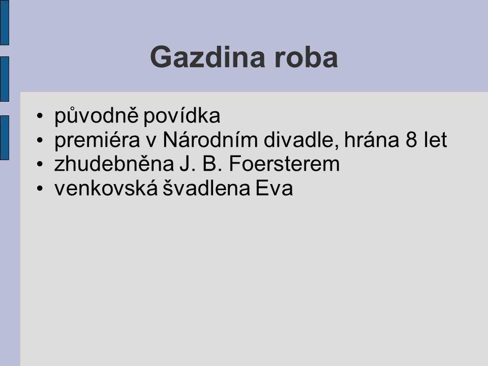 Gazdina roba původně povídka premiéra v Národním divadle, hrána 8 let zhudebněna J.