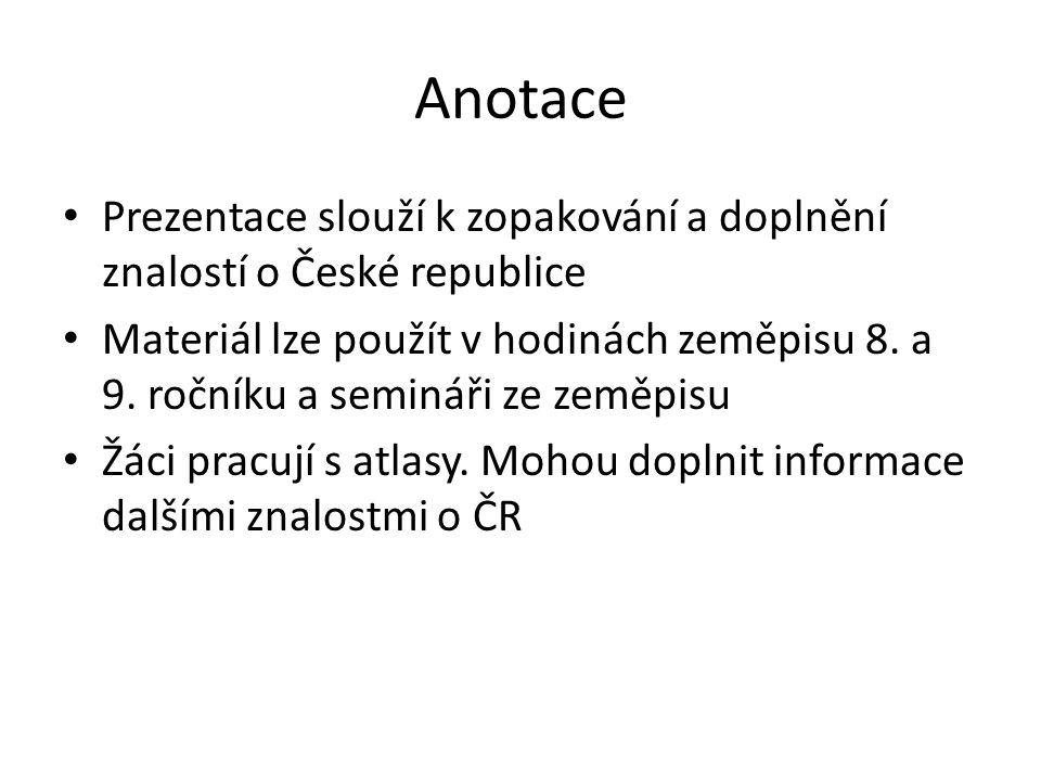 Anotace Prezentace slouží k zopakování a doplnění znalostí o České republice Materiál lze použít v hodinách zeměpisu 8. a 9. ročníku a semináři ze zem
