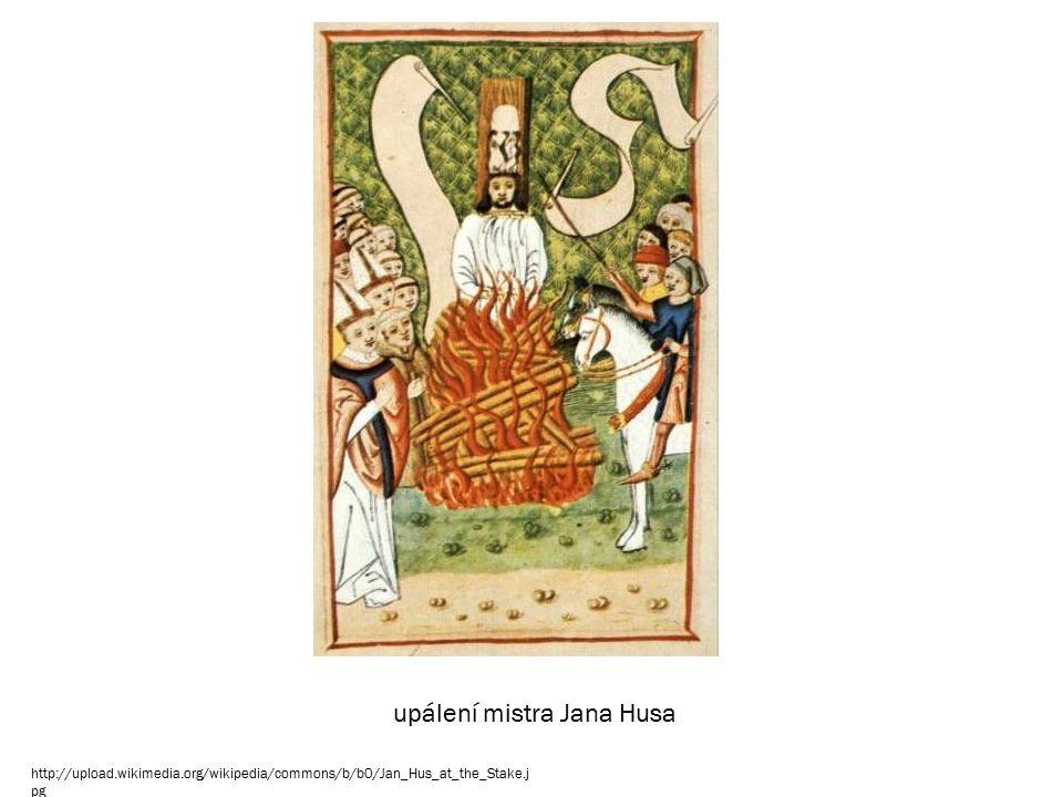 http://upload.wikimedia.org/wikipedia/commons/b/b0/Jan_Hus_at_the_Stake.j pg upálení mistra Jana Husa