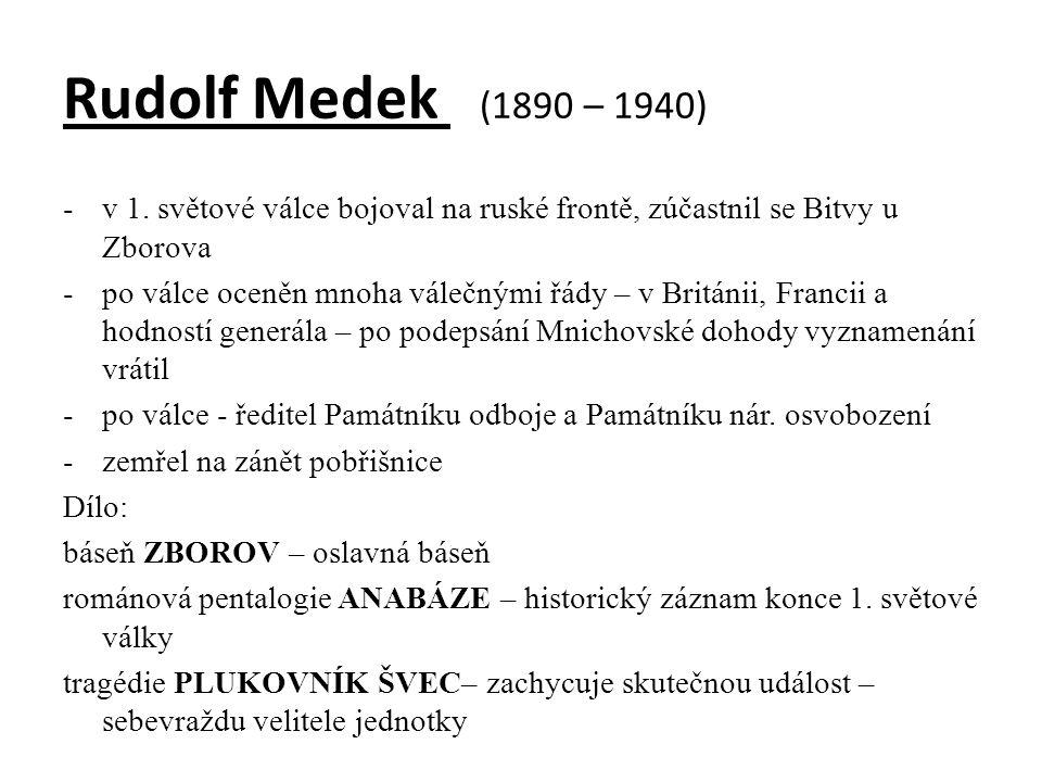 Rudolf Medek (1890 – 1940) -v 1. světové válce bojoval na ruské frontě, zúčastnil se Bitvy u Zborova -po válce oceněn mnoha válečnými řády – v Británi
