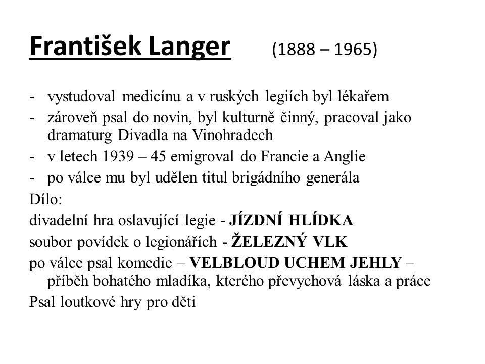 František Langer (1888 – 1965) -vystudoval medicínu a v ruských legiích byl lékařem -zároveň psal do novin, byl kulturně činný, pracoval jako dramatur