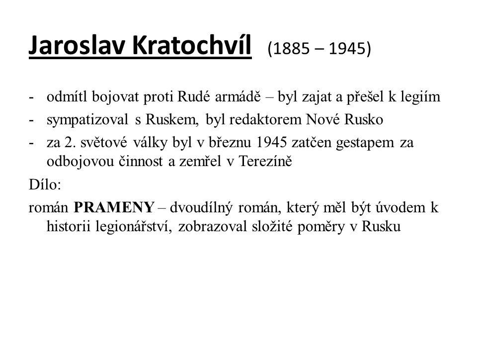 Jaroslav Kratochvíl (1885 – 1945) -odmítl bojovat proti Rudé armádě – byl zajat a přešel k legiím -sympatizoval s Ruskem, byl redaktorem Nové Rusko -z