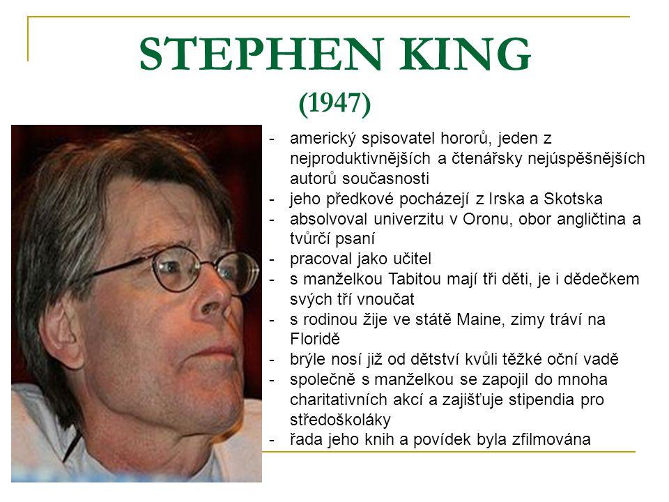 STEPHEN KING (1947) -americký spisovatel hororů, jeden z nejproduktivnějších a čtenářsky nejúspěšnějších autorů současnosti -jeho předkové pocházejí z