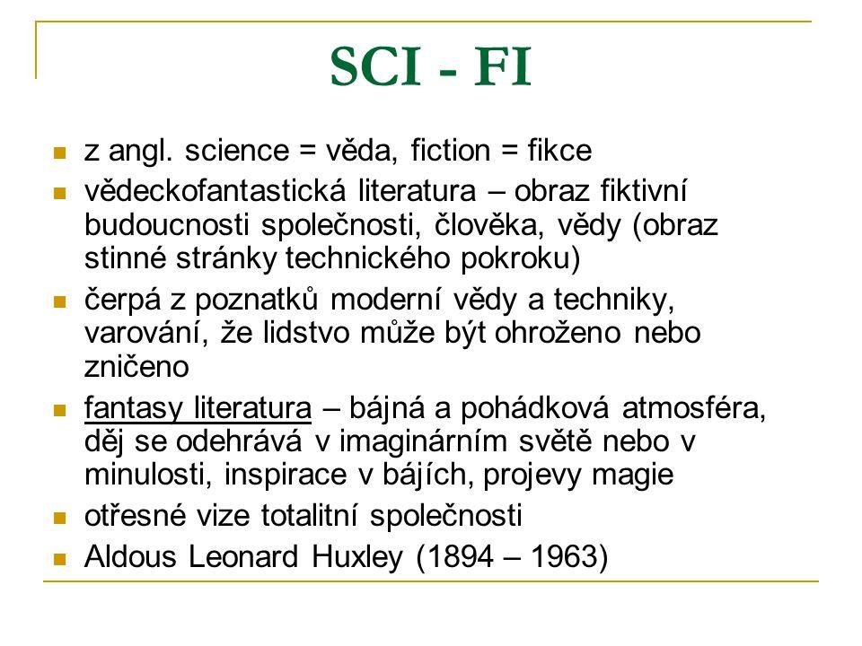 SCI - FI z angl. science = věda, fiction = fikce vědeckofantastická literatura – obraz fiktivní budoucnosti společnosti, člověka, vědy (obraz stinné s