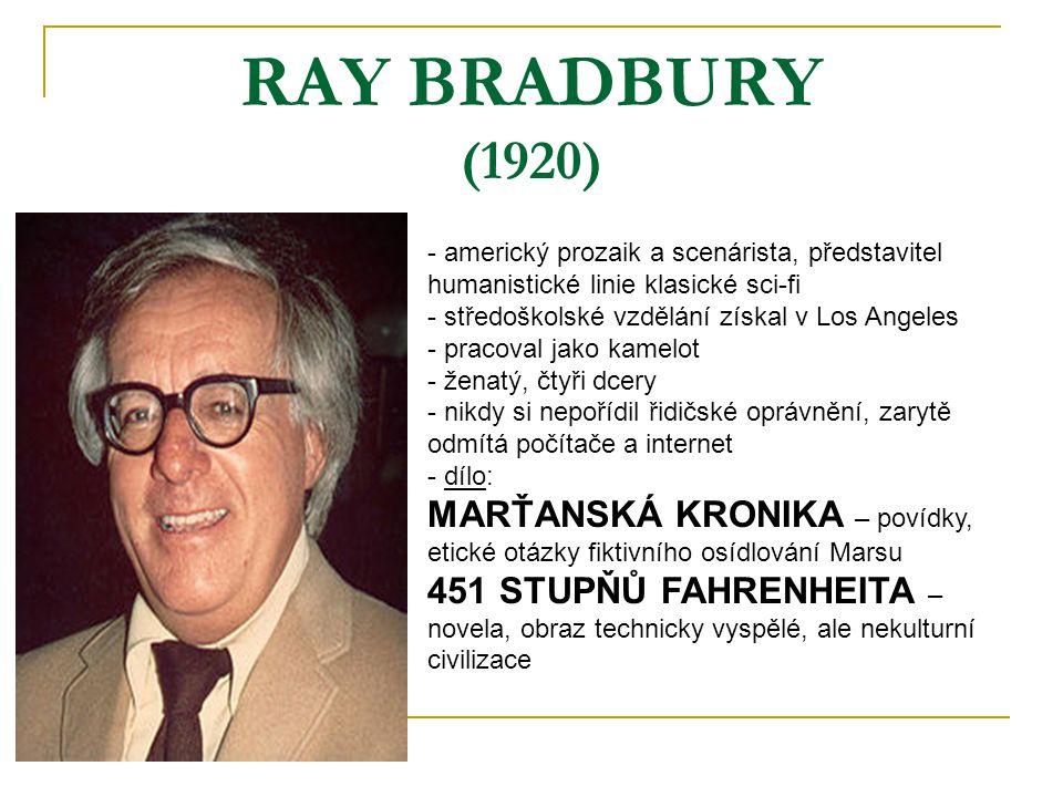 RAY BRADBURY (1920) - americký prozaik a scenárista, představitel humanistické linie klasické sci-fi - středoškolské vzdělání získal v Los Angeles - p