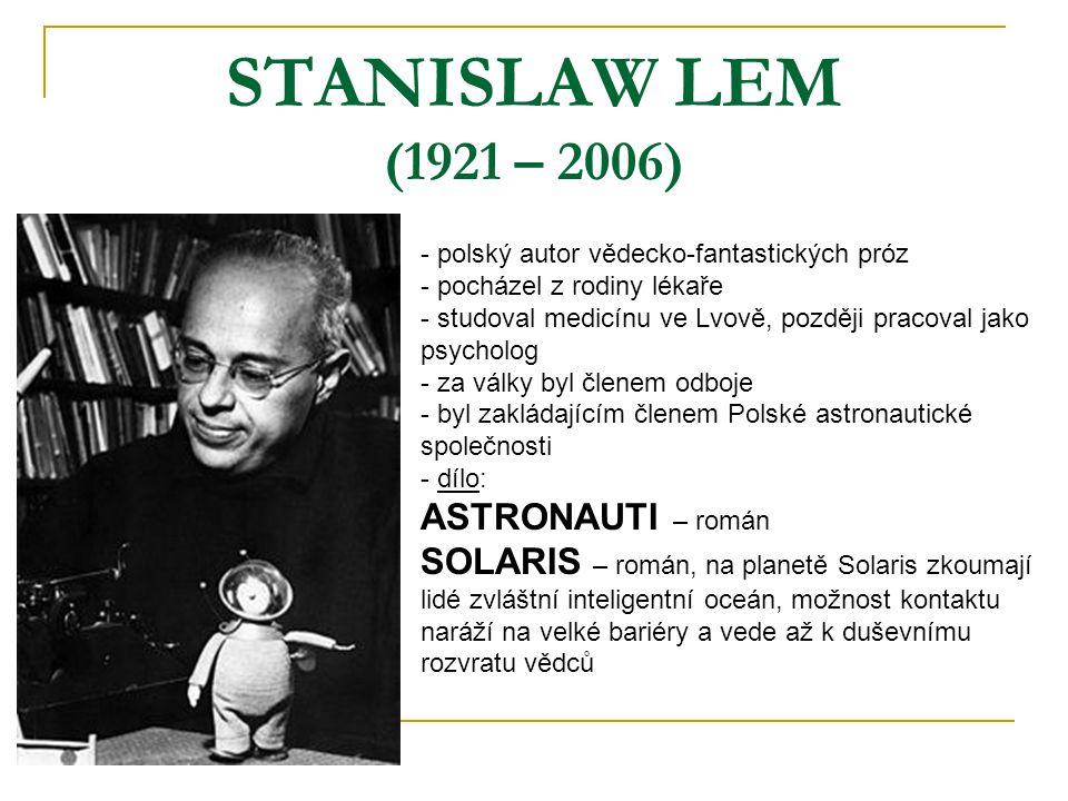 STANISLAW LEM (1921 – 2006) - polský autor vědecko-fantastických próz ocházel z rodiny lékaře - studoval medicínu ve Lvově, později pracoval jako psyc