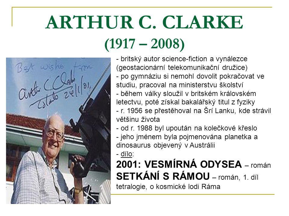 ARTHUR C. CLARKE (1917 – 2008) - britský autor science-fiction a vynálezce (geostacionární telekomunikační družice) - po gymnáziu si nemohl dovolit po
