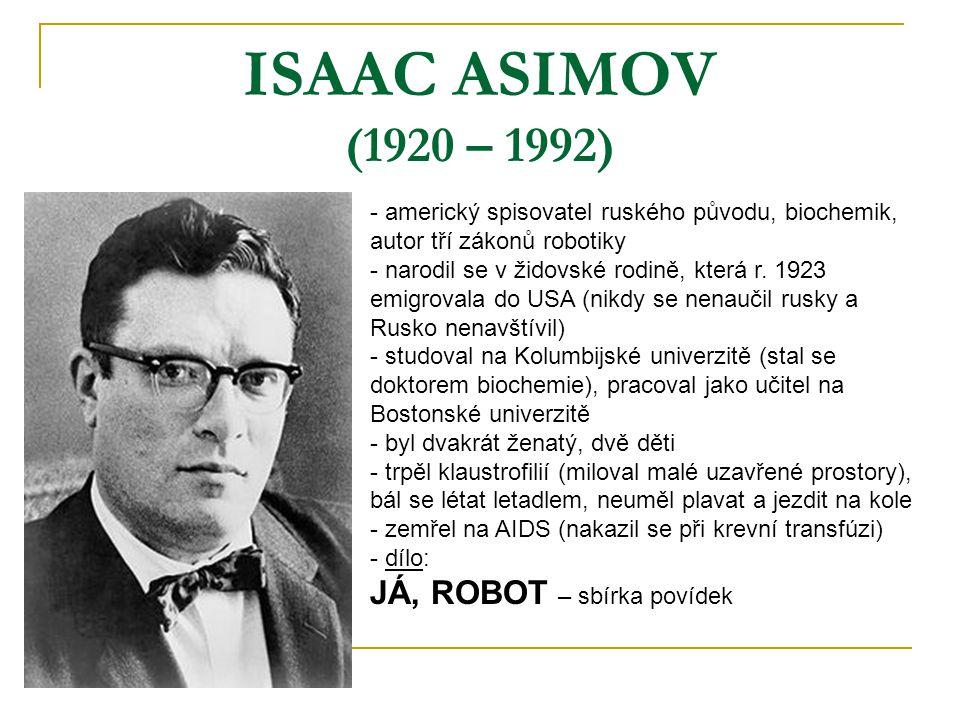 ISAAC ASIMOV (1920 – 1992) - americký spisovatel ruského původu, biochemik, autor tří zákonů robotiky - narodil se v židovské rodině, která r. 1923 em