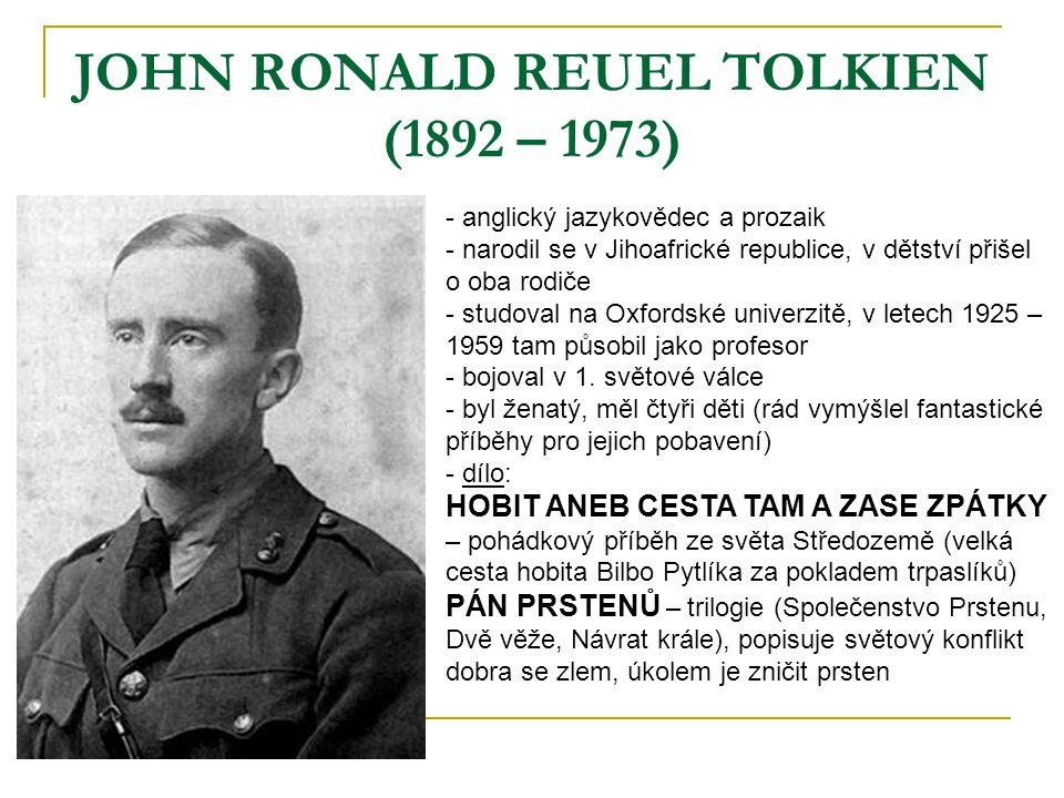 JOHN RONALD REUEL TOLKIEN (1892 – 1973) - anglický jazykovědec a prozaik - narodil se v Jihoafrické republice, v dětství přišel o oba rodiče - studova