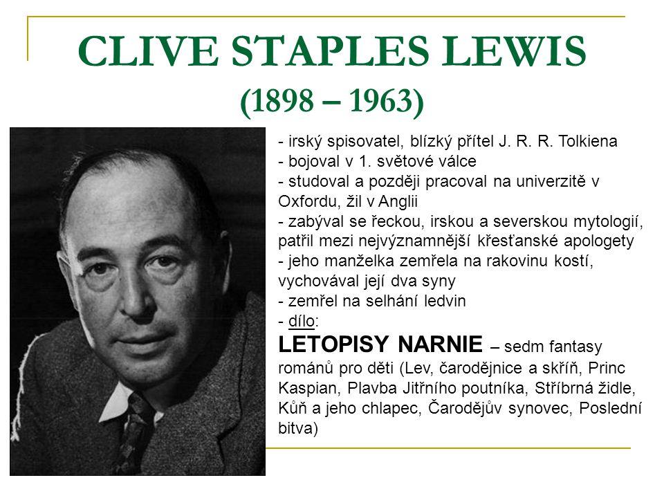 CLIVE STAPLES LEWIS (1898 – 1963) - irský spisovatel, blízký přítel J. R. R. Tolkiena - bojoval v 1. světové válce - studoval a později pracoval na un