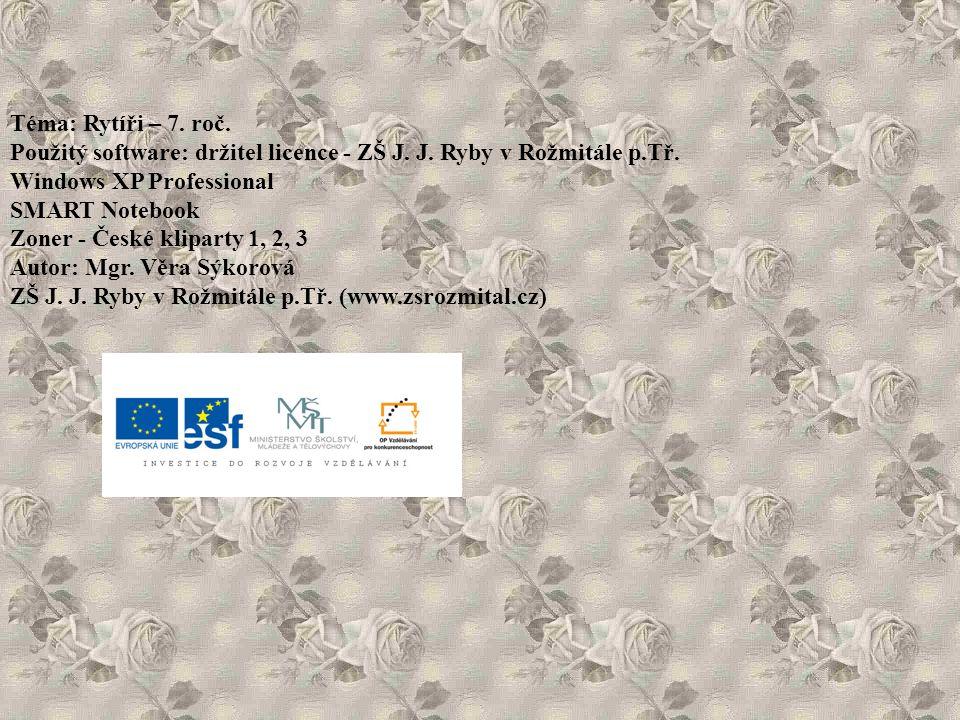 Téma: Rytíři – 7.roč. Použitý software: držitel licence - ZŠ J.