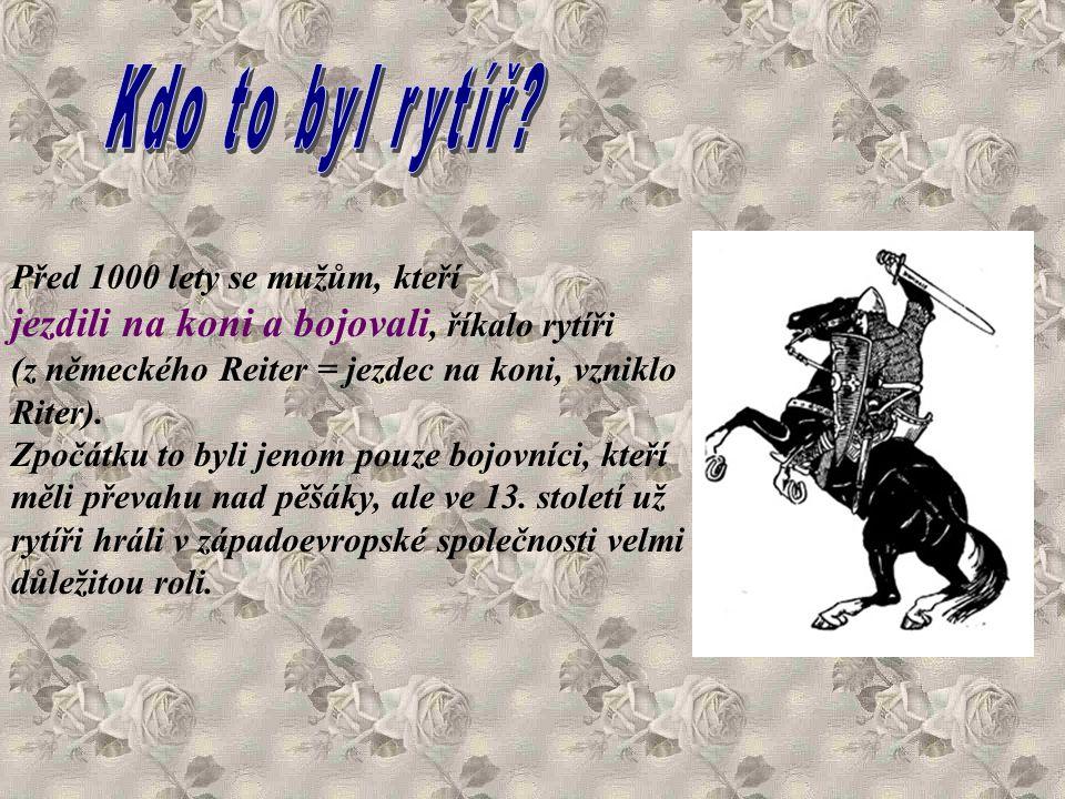 Před 1000 lety se mužům, kteří jezdili na koni a bojovali, říkalo rytíři (z německého Reiter = jezdec na koni, vzniklo Riter).