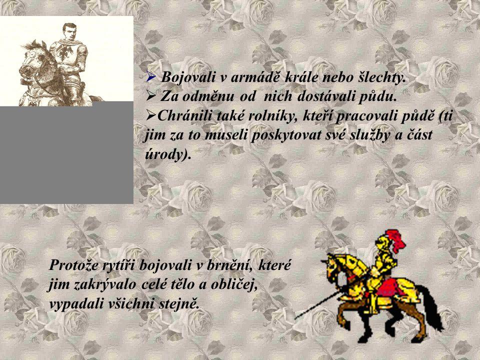  Bojovali v armádě krále nebo šlechty. Za odměnu od nich dostávali půdu.