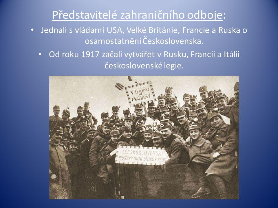 Představitelé zahraničního odboje: Jednali s vládami USA, Velké Británie, Francie a Ruska o osamostatnění Československa. Od roku 1917 začali vytvářet
