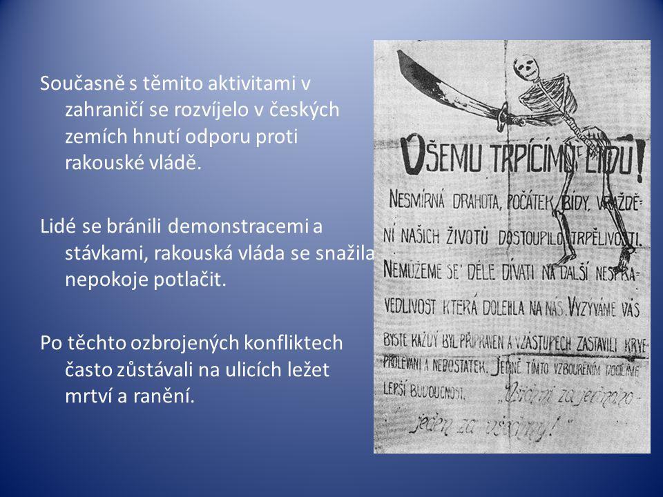 Současně s těmito aktivitami v zahraničí se rozvíjelo v českých zemích hnutí odporu proti rakouské vládě. Lidé se bránili demonstracemi a stávkami, ra