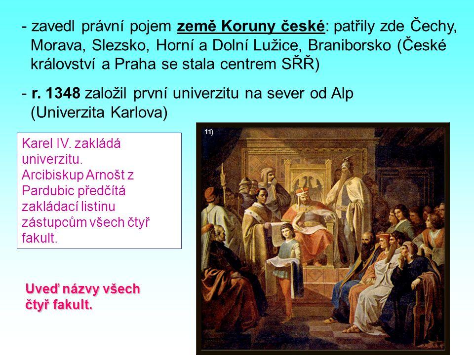 mm - zavedl právní pojem země Koruny české: patřily zde Čechy, Morava, Slezsko, Horní a Dolní Lužice, Braniborsko (České království a Praha se stala centrem SŘŘ) - r.