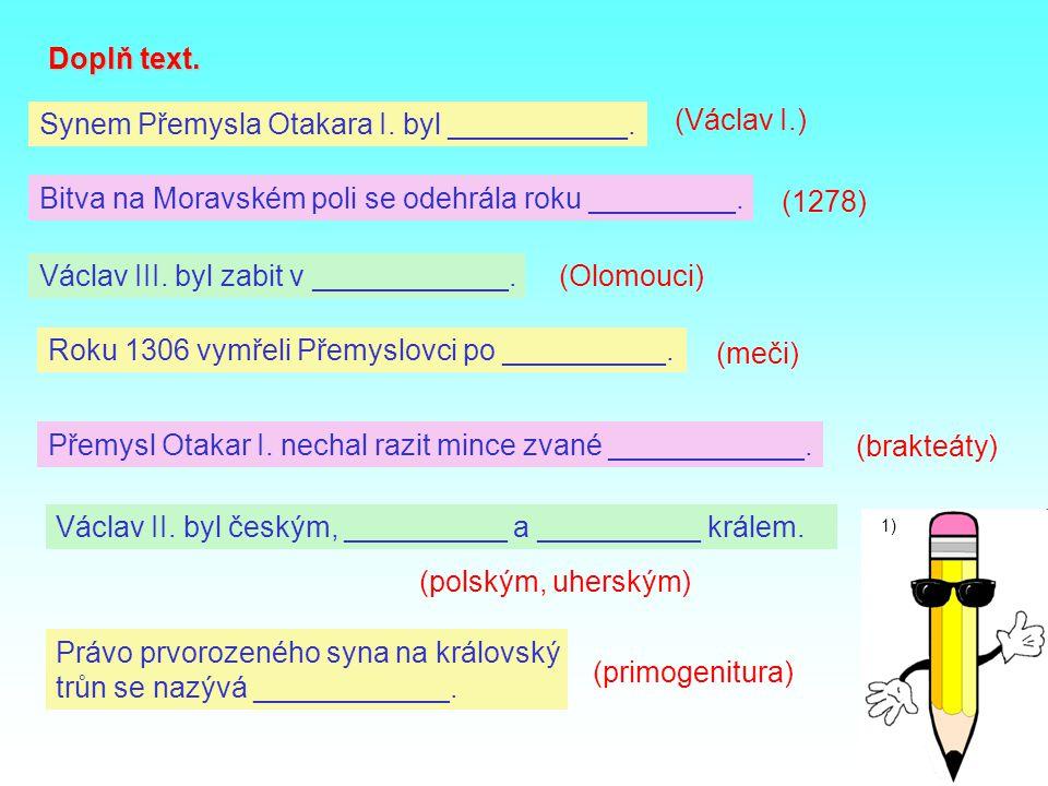 Doplň text.m Synem Přemysla Otakara I. byl ___________.