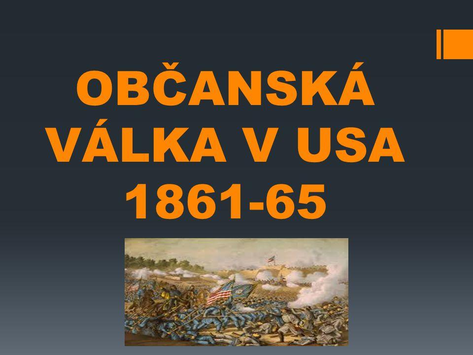 PŘED OBČANSKOU VÁLKOU  1803 - Vykoupení Lousiany ( od Francie)  1812-13 - Anglo-Americká válka (spory o kanadské hranice) 1823- Monroeova doktrína (Evropské státy se měly držet mimo americký kontinent)  Expanze na západ (Zlatá horečka v Kalifornii, Pony Expess)