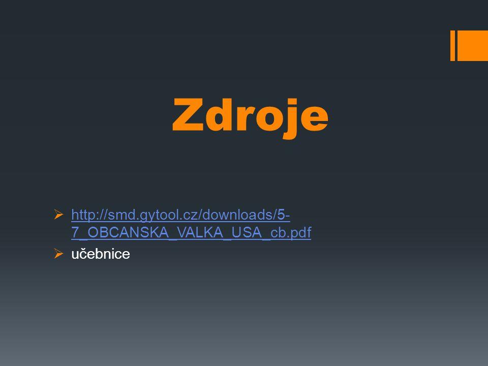 Zdroje  http://smd.gytool.cz/downloads/5- 7_OBCANSKA_VALKA_USA_cb.pdf http://smd.gytool.cz/downloads/5- 7_OBCANSKA_VALKA_USA_cb.pdf  učebnice