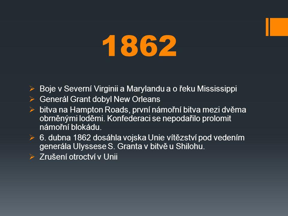 1862  Boje v Severní Virginii a Marylandu a o řeku Mississippi  Generál Grant dobyl New Orleans  bitva na Hampton Roads, první námořní bitva mezi d