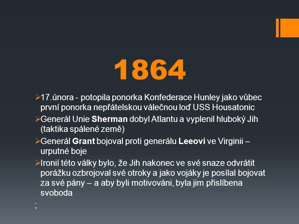 1865  Richmond byl dobyt Unií  V dubnu generál Lee podepsal kapitulaci generálu Grantovi v Appomattoxu – válka skončila  Prezident Lincoln byl zavražděn Johnem Wilkesem Boothem v divadle  Třináctý dodatek k americké ústavě zrušil otroctví na celém území USA