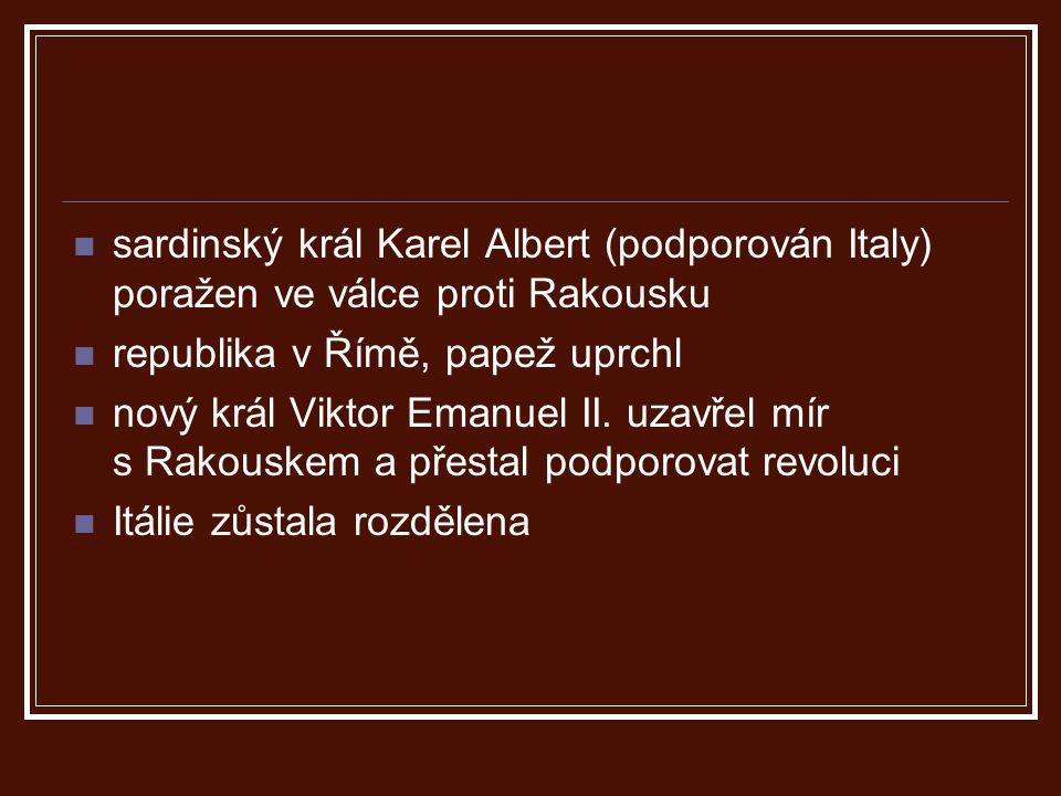 sardinský král Karel Albert (podporován Italy) poražen ve válce proti Rakousku republika v Římě, papež uprchl nový král Viktor Emanuel II. uzavřel mír