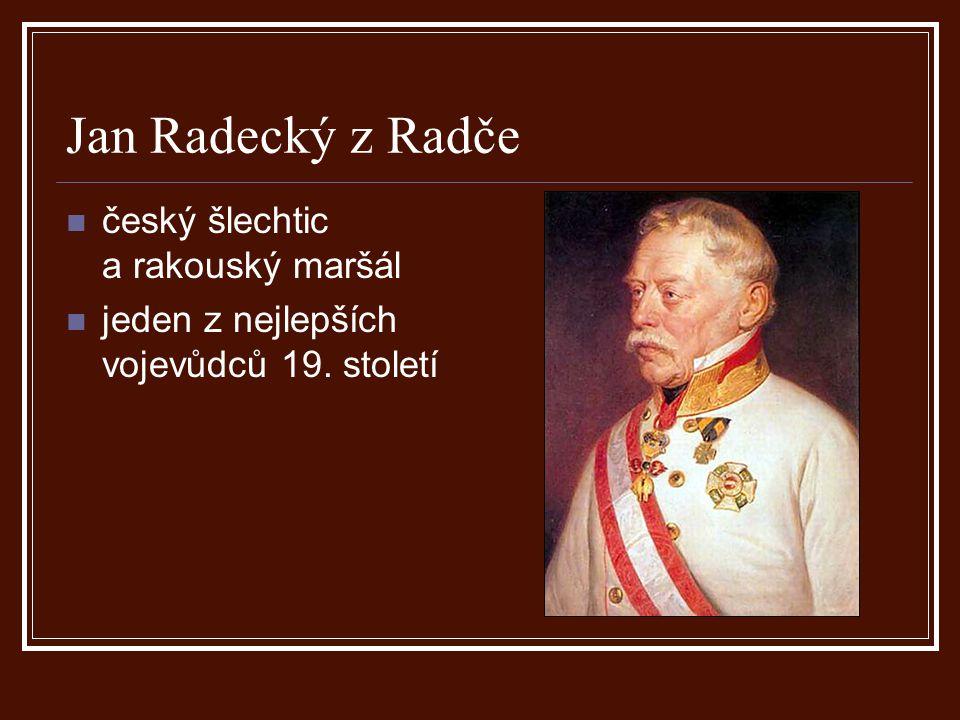 Jan Radecký z Radče český šlechtic a rakouský maršál jeden z nejlepších vojevůdců 19. století