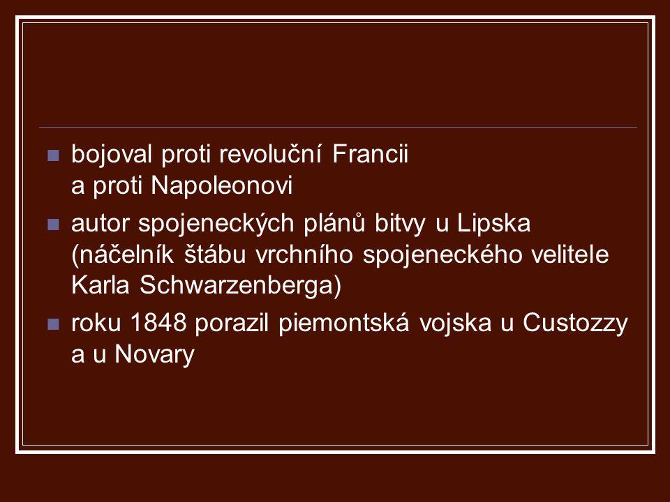 bojoval proti revoluční Francii a proti Napoleonovi autor spojeneckých plánů bitvy u Lipska (náčelník štábu vrchního spojeneckého velitele Karla Schwa
