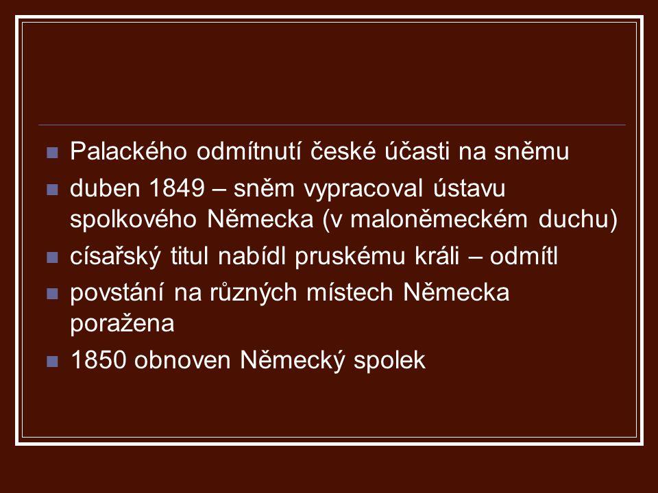 Palackého odmítnutí české účasti na sněmu duben 1849 – sněm vypracoval ústavu spolkového Německa (v maloněmeckém duchu) císařský titul nabídl pruskému