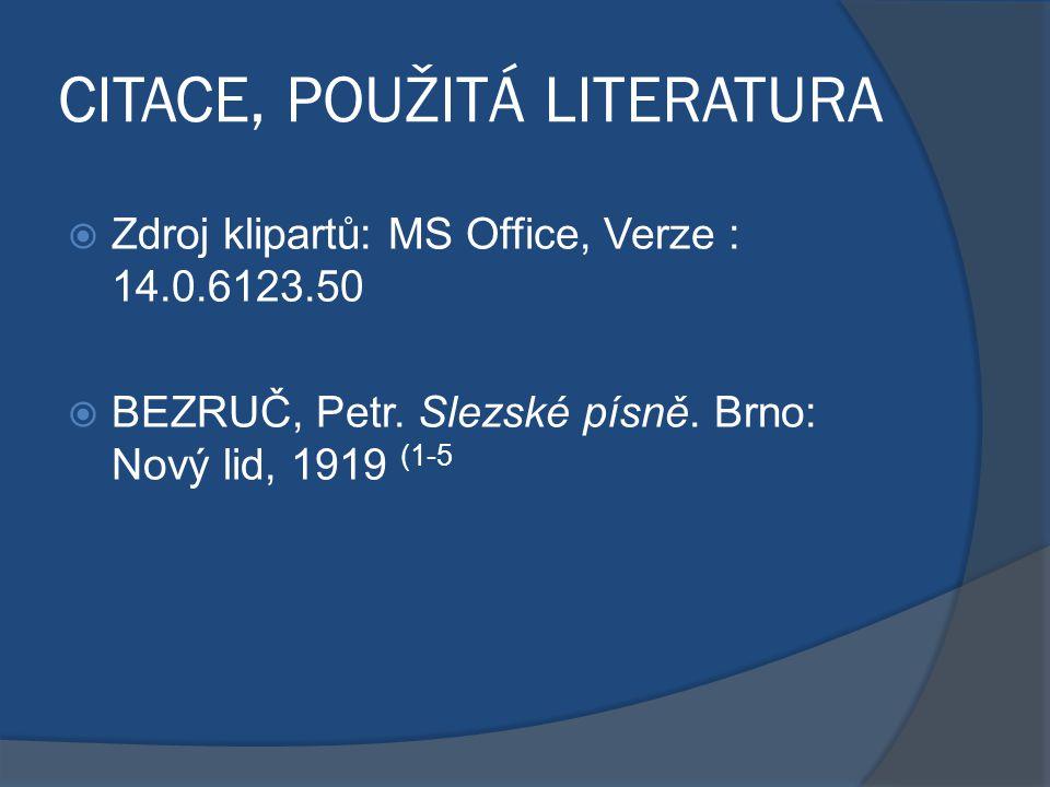 CITACE, POUŽITÁ LITERATURA  Zdroj klipartů: MS Office, Verze : 14.0.6123.50  BEZRUČ, Petr.